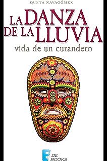 La danza de la lluvia: Vida de un curandero (Spanish Edition)