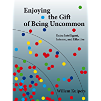 Enjoying the Gift of Being Uncommon: Extra Intelligent, Intense, and Effective (English Edition)