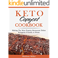 Keto Copycat Cookbook: Making The Most Popular Restaurant Dishes Ketogenic-Friendly at Home (Ketogenic Cooking Book 9)
