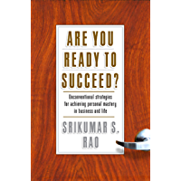 Are You Ready to Succeed?: Unconventional Strategies to Achieving Personal Mastery in Business and Life