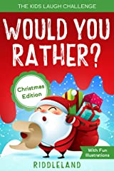 The Kids Laugh Challenge: Would You Rather? Christmas Edition: A Hilarious and Interactive Question Game Book for Boys and Girls Ages 6, 7, 8 , 9, 10, 11 Years Old - Christmas Gift for Kids Kindle Edition