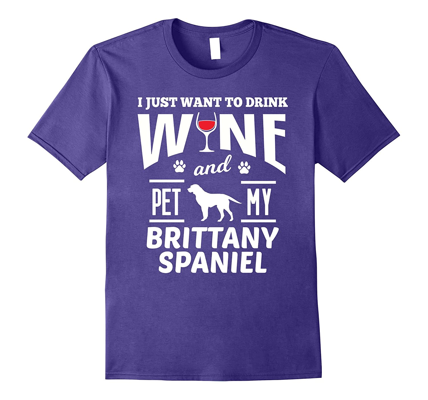 Brittany Spaniel Shirt I Just Want To Drink Wine Dog Lover-Vaci