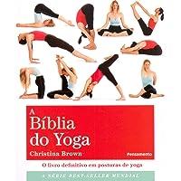 A Bíblia do Yoga: O Livro Definitivo em Posturas de Yoga