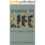Prepping for Life: From non prepper to survivalist- Prepping is for everyone and you too, can learn how to be a pro…