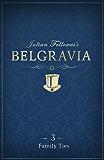 Julian Fellowes's Belgravia Episode 3: Family Ties (Julian Fellowes's Belgravia Series)