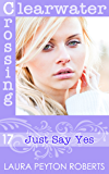Just Say Yes (Clearwater Crossing Book 17)