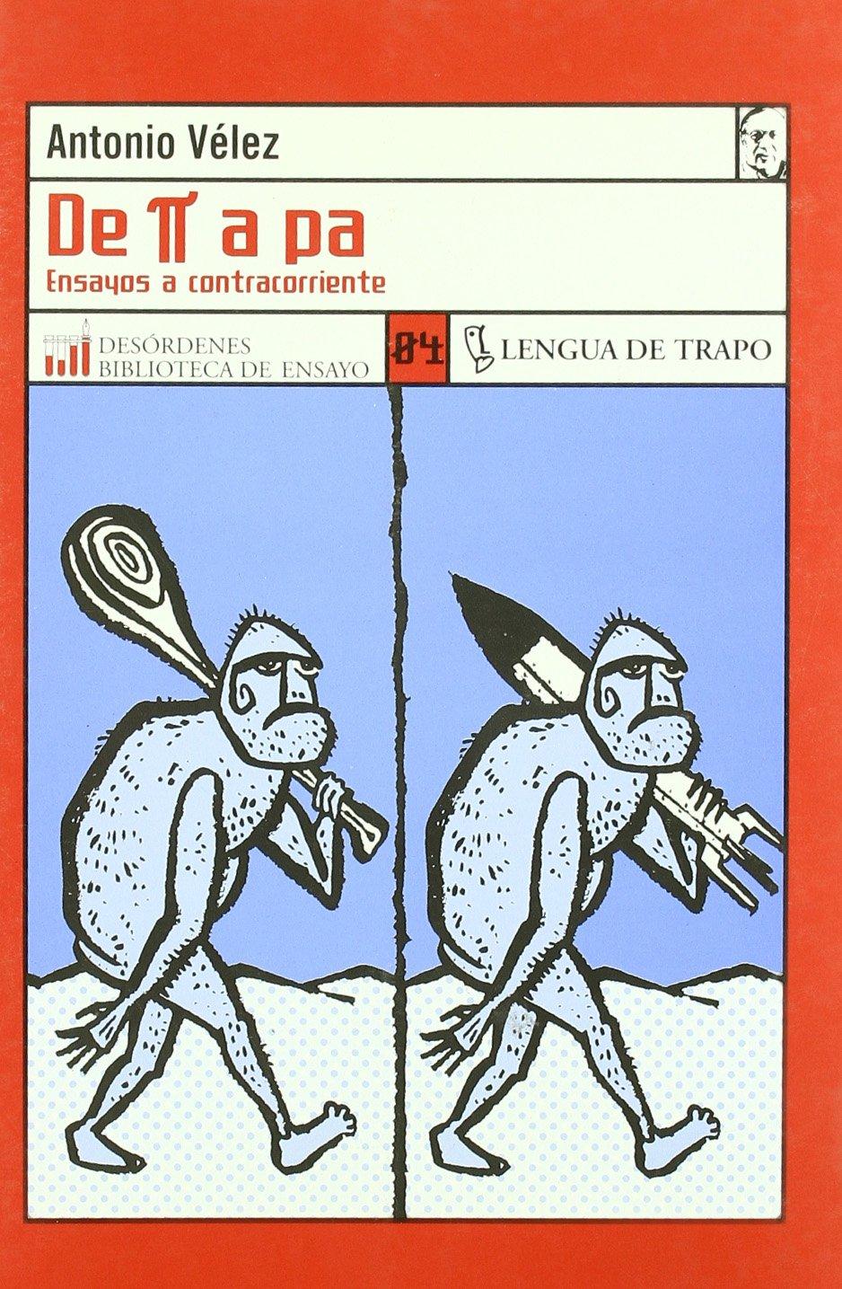 de [Pi] a Pa: Ensayos a Contracorriente (Desordenes) (Spanish Edition): Antonio Velez: 9788489618992: Amazon.com: Books
