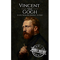 Vincent van Gogh: A Life From Beginning to End (Biographies of Painters Book 2) (English Edition)