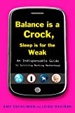 Balance Is a Crock, Sleep Is for the Weak: An Indispensable Guide to Surviving Working Motherhood