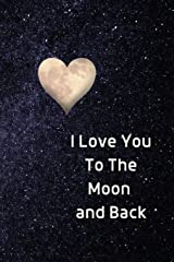 I Love You To The Moon And Back Notebook: Lined Journal Gift Book (Fun Heart Journals) Paperback