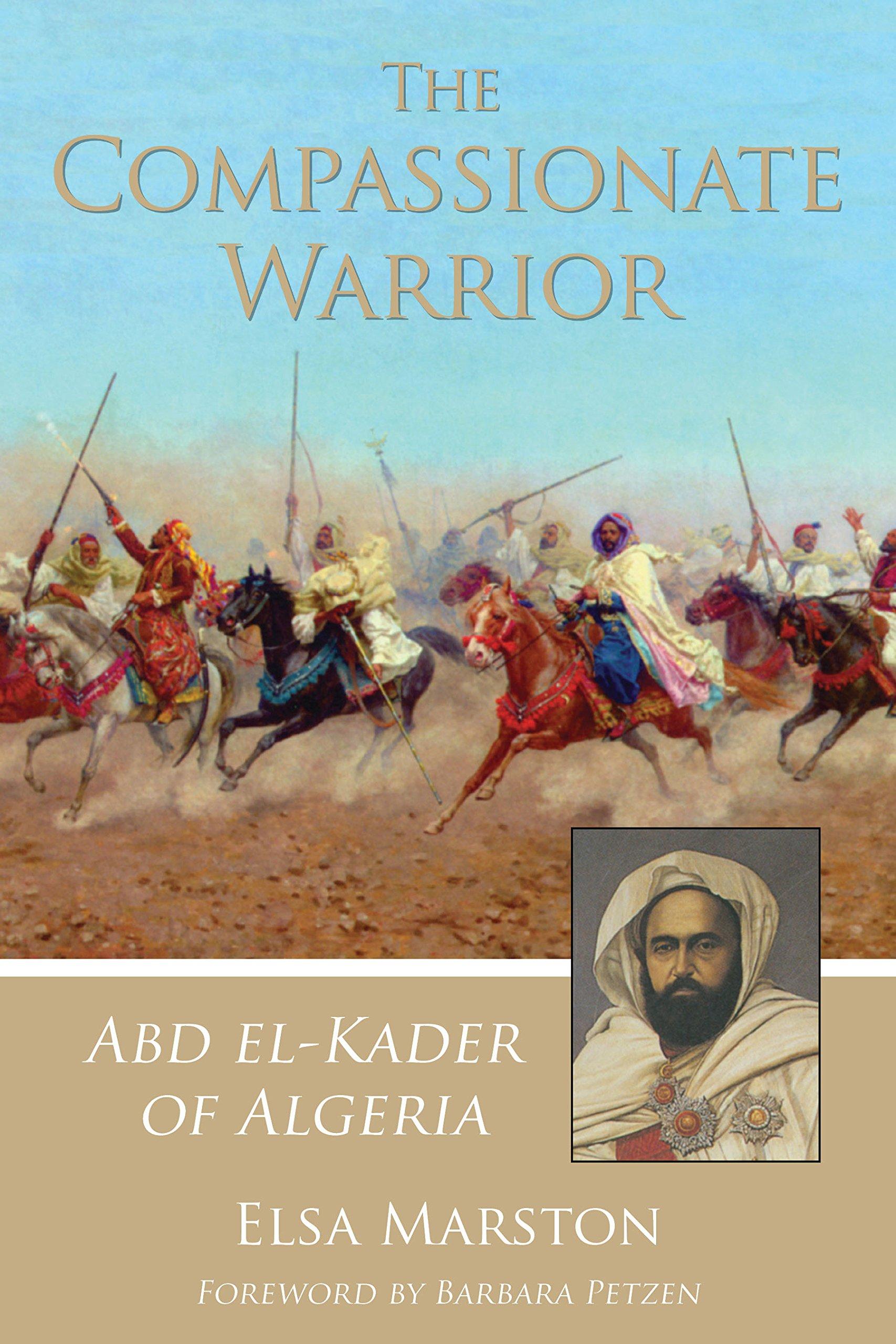 Read Online The Compassionate Warrior: Abd el-Kader of Algeria pdf