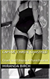Captive, Chaste, Chastised: Cruel and Unusual Punishment (Cruel Summer Book 3) (English Edition)
