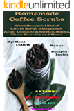 Homemade Coffee Scrubs: Coffee Scrub Recipes For Beautiful Face, Body And Skin.These Diy Benefits and Help Remove Acne, Stretch Marks and Cellulite.