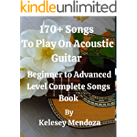 170+ Songs To Play On Acoustic Guitar : Beginner to Advanced Level Complete Songs Book (Music Is My Passion)