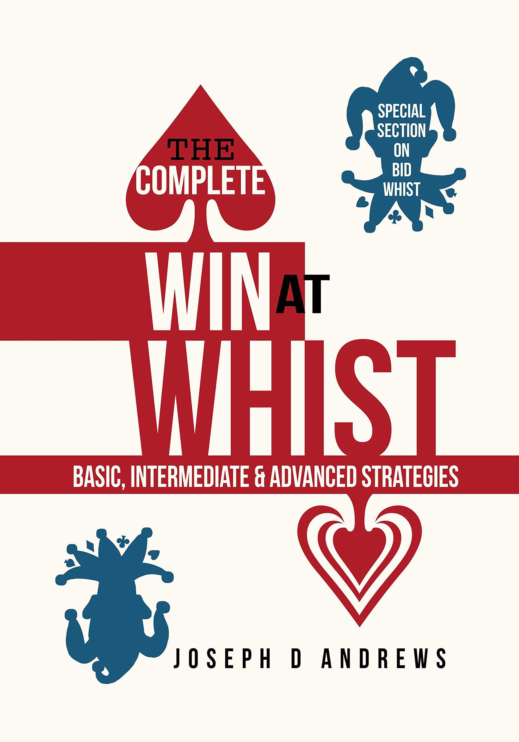 Read Online The Complete Win at Whist: Basic, Intermediate & Advanced Strategies ebook