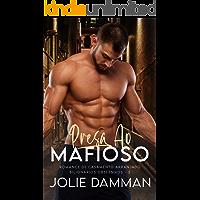 Presa ao Mafioso: Romance de Casamento Arranjado (Bilionários Obsessivos Livro 2)