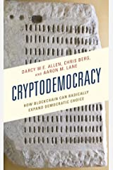 Cryptodemocracy: How Blockchain Can Radically Expand Democratic Choice (Polycentricity: Studies in Institutional Diversity and Voluntary Governance) Kindle Edition