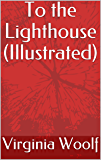 To the Lighthouse (Illustrated) (English Edition)