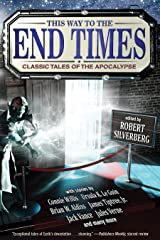 This Way to the End Times: Classic Tales of the Apocalypse Kindle Edition
