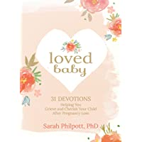 Loved Baby: 31 Devotions Helping You Grieve and Cherish Your Child after Pregnancy Loss (Hardcover) – A Devotional Book on How to Cope, Mourn and Heal after Losing a Baby