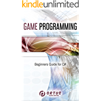 Game Programming: Beginners Guide for C# (Introduction to Game Design)