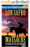 Massacre!: A Western Adventure (The Secret of the Lost Dutchman Country and Western Cowboy Series Book 1)