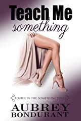 Teach Me Something (Something Series Book 4) Kindle Edition