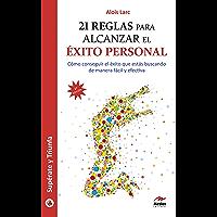 21 reglas para alcanzar el éxito personal: Guía práctica (Supérate y triunfa nº 23)