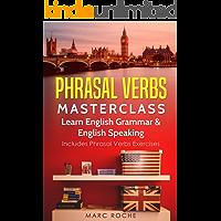 Phrasal Verbs Masterclass: Learn English Grammar & English Speaking. Includes Phrasal Verbs Exercises: Business English TOEFL-IELTS-TOEIC Advanced English (English Edition)