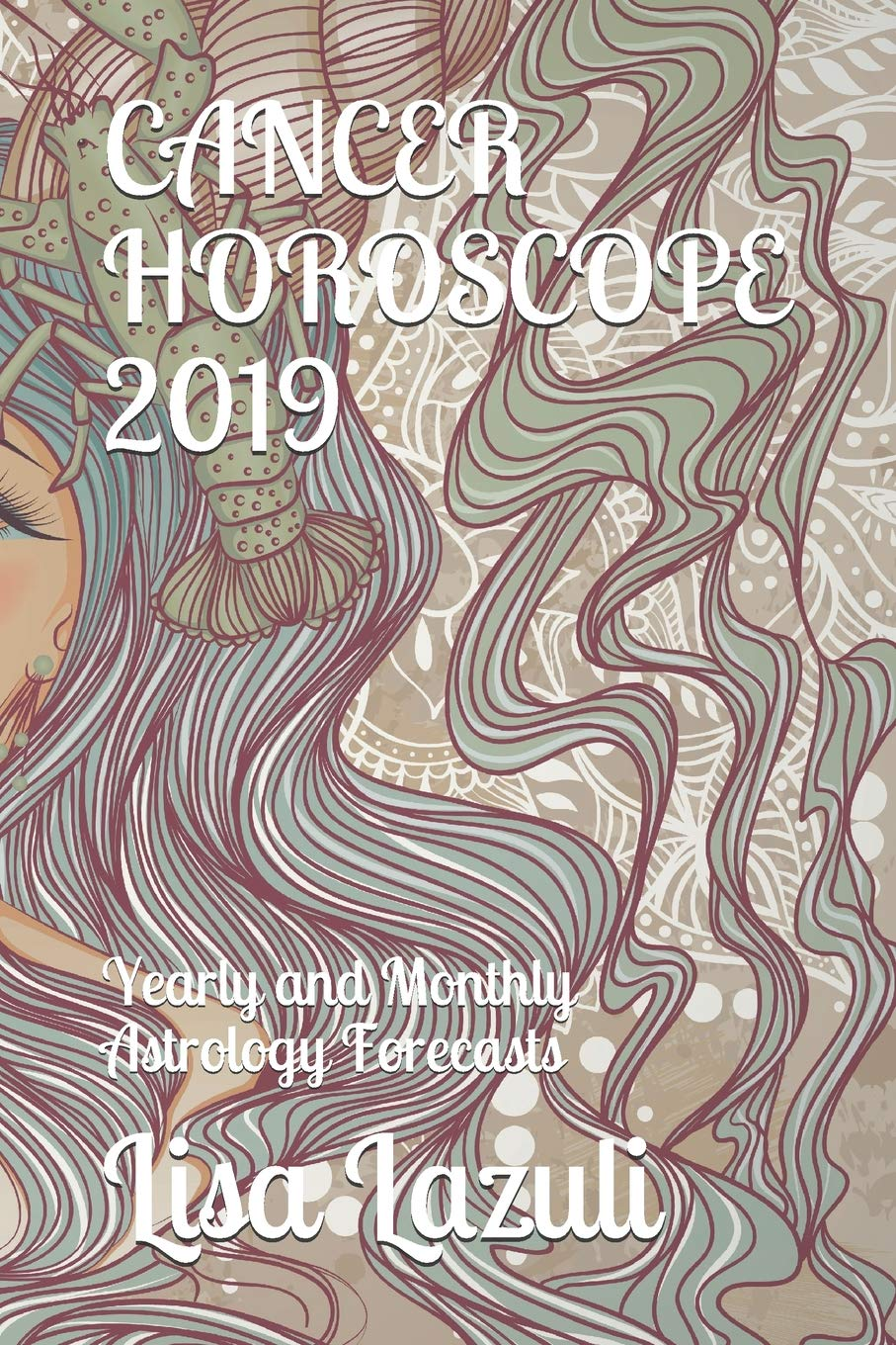 CANCER HOROSCOPE 2019: Yearly and Monthly Astrology Forecasts: Lisa