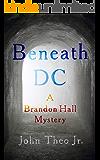Beneath DC: A Brandon Hall Mystery