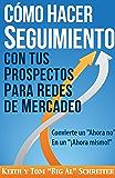 """Cómo Hacer Seguimiento Con Tus Prospectos Para Redes De Mercadeo: Convierte un """"Ahora no"""" En un """"¡Ahora mismo!"""" (Spanish…"""