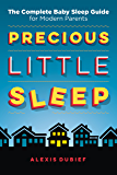 Precious Little Sleep: The Complete Baby Sleep Guide for Modern Parents (English Edition)