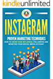 Instagram: Proven Marketing Techniques: How to grow your influence, followers and monetize your social media account + FREE eBook! (Facebook, twitter, youtube, online business) (English Edition)
