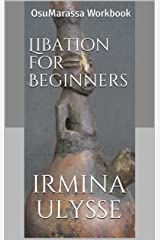 Libation for Beginners: OsuMarassa Workbook Kindle Edition