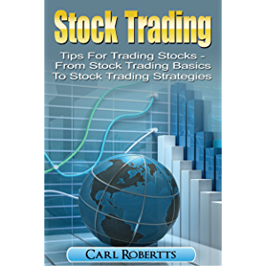 Stock Trading: Tips for Trading Stocks - From Stock Trading For Beginners To Stock Trading Strategies (Stock Trading…
