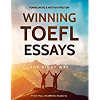 Winning TOEFL Essays The Right Way: Real Essay Examples From Real Full-Scoring TOEFL Students (English Edition)