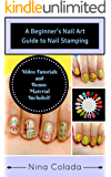 Nail Art - The Ultimate Beginner's Nail Art Guide to Nail Stamping - Salon Nails on a Budget (Nail Stamping Basics Book 1) (Nail Art - Nail Art Stamping Basics)