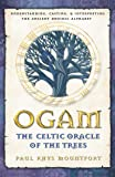 Ogam, the Celtic Oracle of the Trees: Understanding, Casting, and Interpreting the Ancient Druidic Alphabet