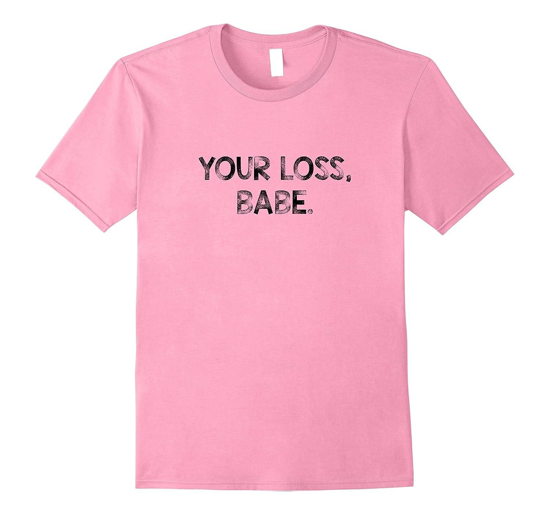 Your Loss Babe Mens T-Shirt Color Set 03-Vaci