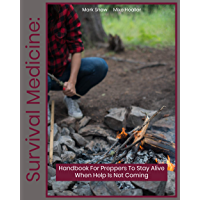 Survival Medicine: Handbook For Preppers To Stay Alive When Help Is Not Coming (English Edition)