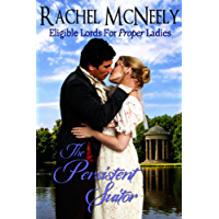 The Persistent Suitor: Eligible Lords For Proper Ladies, Regency Romance (English Edition)