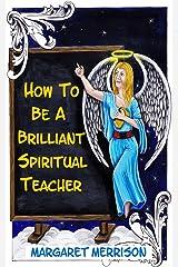 How To Be A Brilliant Spiritual Teacher Kindle Edition