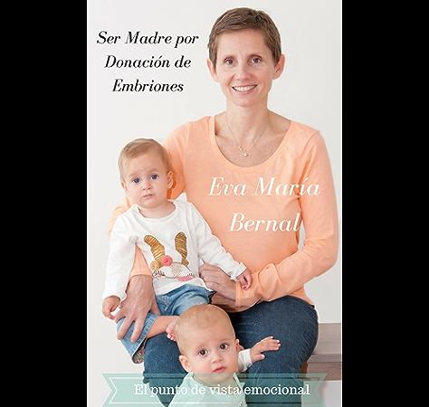 Ser madre por donación de embriones, el punto de vista emocional eBook: Bernal, Eva María, Stoica, Adrián: Amazon.es: Tienda Kindle