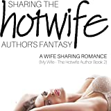 Sharing the Hotwife Author's Fantasy: A Wife Sharing Romance: My Wife, the Hotwife Author, Book 2