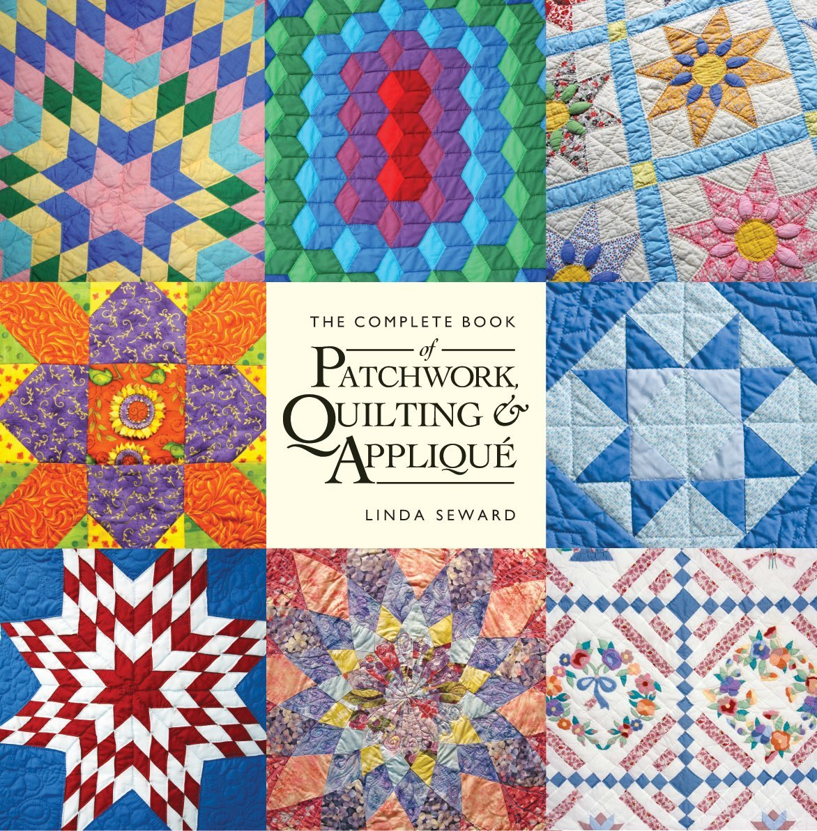 The Complete Book of Patchwork, Quilting and Applique: Linda Seward:  9781554078042: Amazon.com: Books