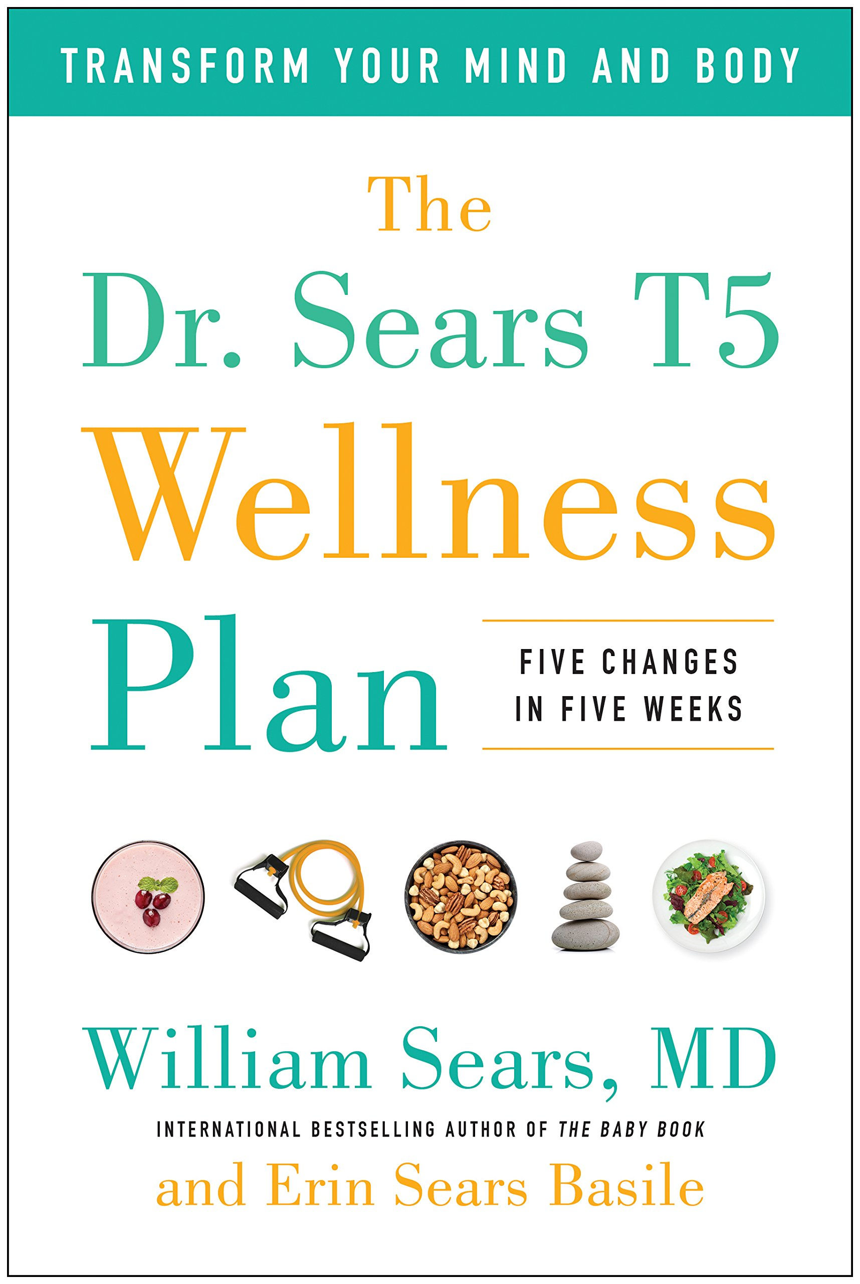 The Dr. Sears T5 Wellness Plan: Transform Your Mind and Body, Five ...