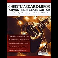 Christmas Carols for Advanced Acoustic Guitar: Modern Fingerstyle Guitar Arrangements of 14 Best-Loved Christmas Songs (Christmas songs for Guitar Book 1)