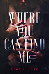 Where You Can Find Me (A Steamy Romantic Suspense) Kindle Edition