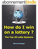 How do I win on a lottery ? The Top 20 Lotto Systems (English Edition)